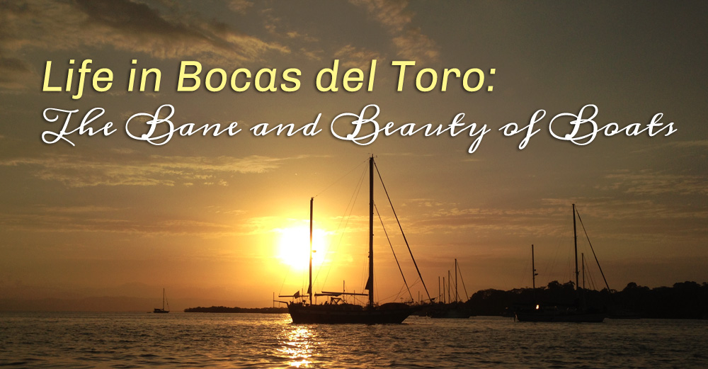 Life in Bocas del Toro: The Bane and Beauty of Boats