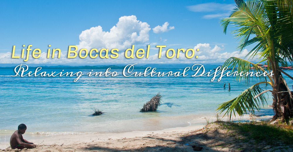 Life in Bocas del Toro: Relaxing into Cultural Differences